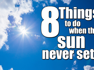 8 things to do if sun doesn't set where you live